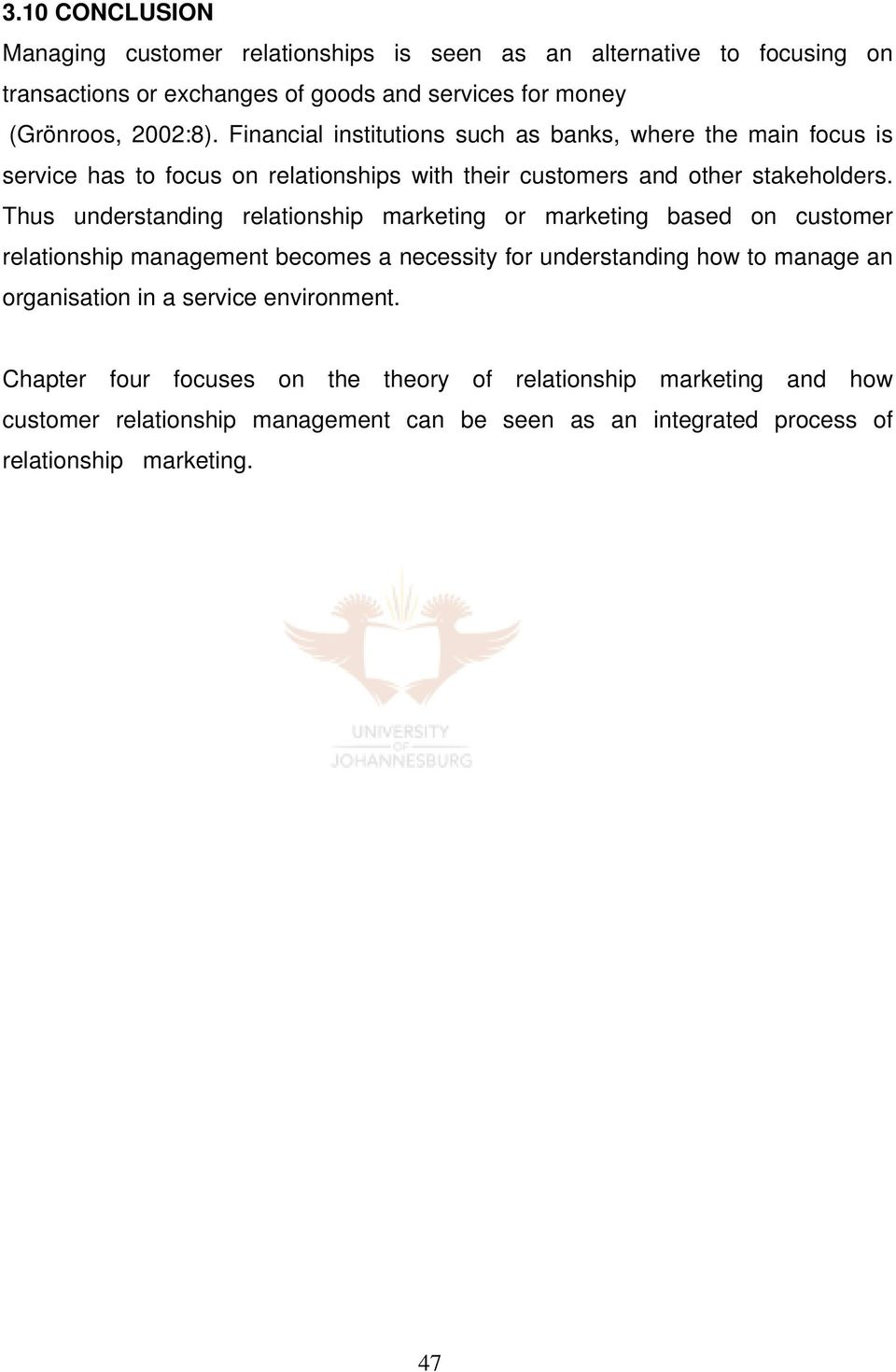 Thus understanding relationship marketing or marketing based on customer relationship management becomes a necessity for understanding how to manage an organisation in