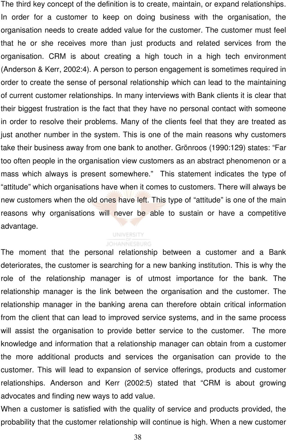 The customer must feel that he or she receives more than just products and related services from the organisation.