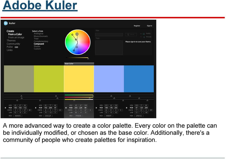Every color on the palette can be individually modified,