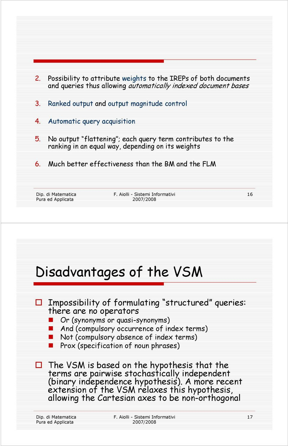 Much better effectiveness than the BM and the FLM 16 Disadvantages of the VSM Impossibility of formulating structured queries: there are no operators Or (synonyms or quasi-synonyms) And (compulsory