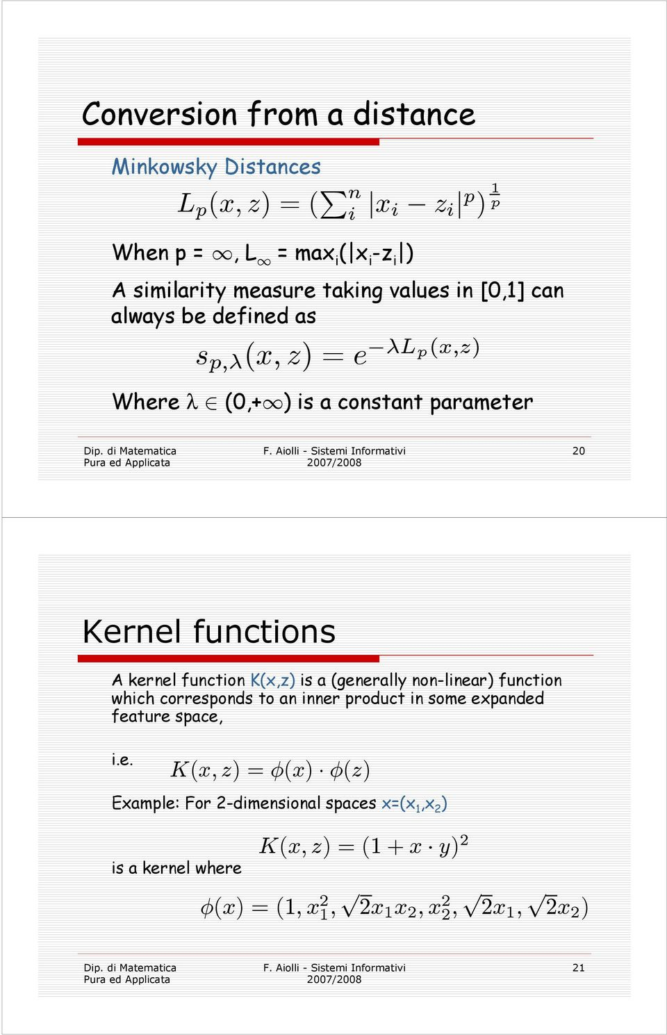 kernel function K(x,z) is a (generally non-linear) function which corresponds to an inner product in some expanded feature space, i.e.