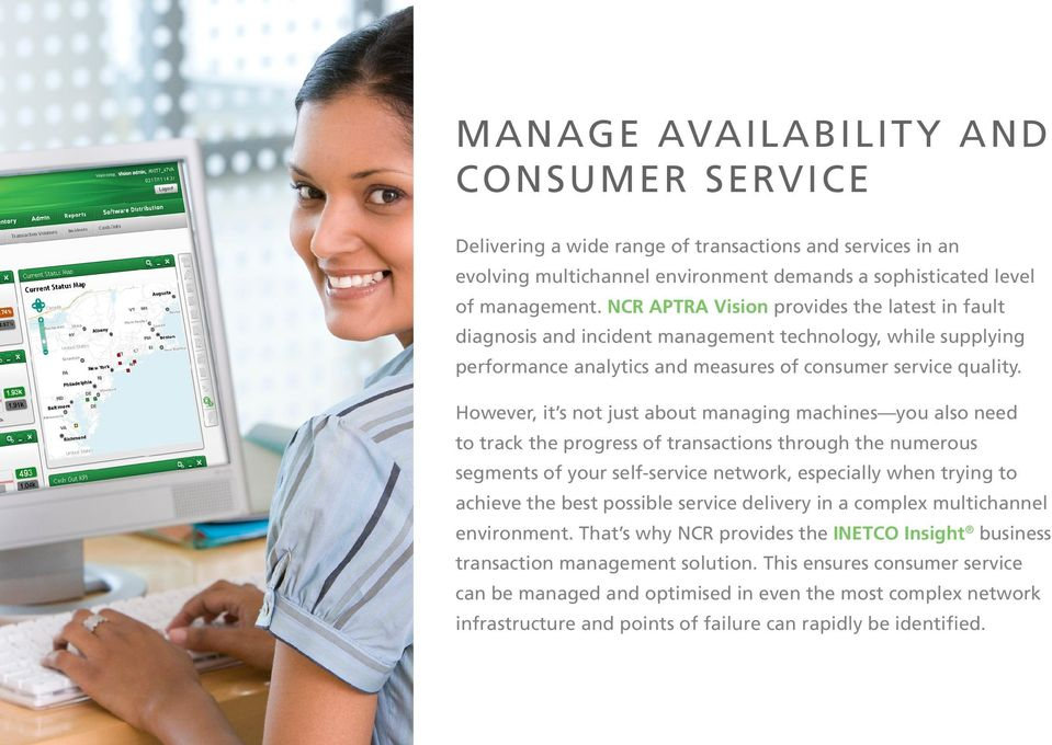 However, it s not just about managing machines you also need to track the progress of transactions through the numerous segments of your self-service network, especially when trying to achieve the