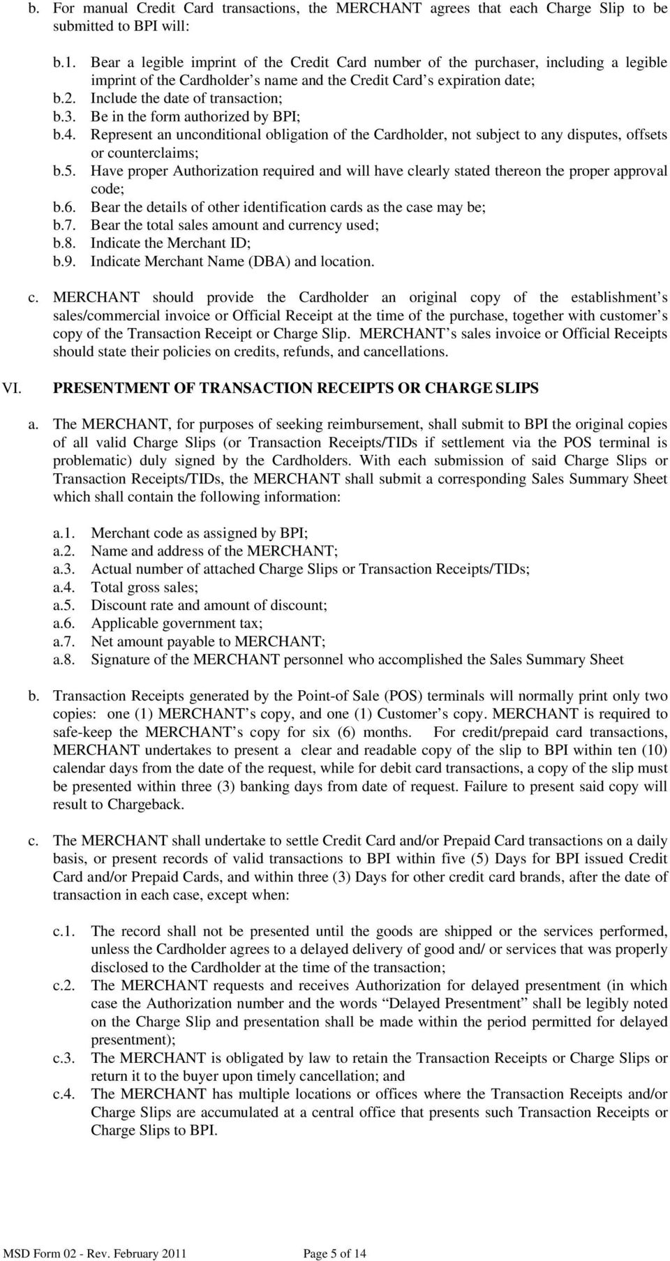 the form authorized by BPI; Represent an unconditional obligation of the Cardholder, not subject to any disputes, offsets or counterclaims; Have proper Authorization required and will have clearly