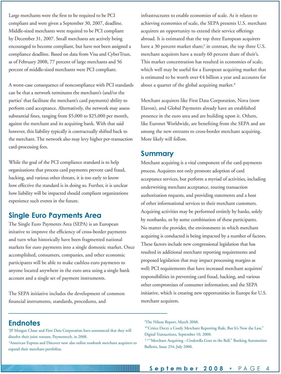 Based on data from Visa and CyberTrust, as of February 2008, 77 percent of large merchants and 56 percent of middle-sized merchants were PCI compliant.