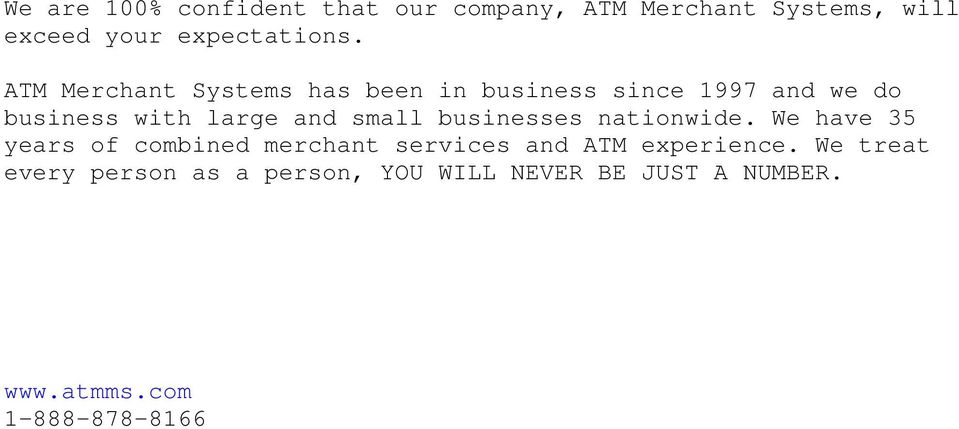 businesses nationwide. We have 35 years of combined merchant services and ATM experience.