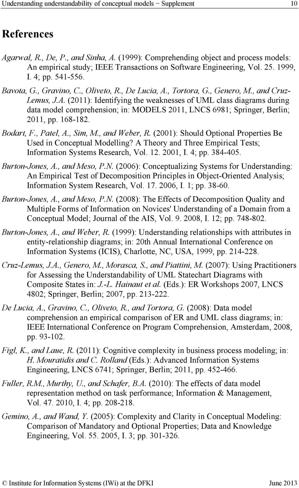 , Tortora, G., Genero, M., and Cruz- Lemus, J.A. (2011): Identifying the weaknesses of UML class diagrams during data model ; in: MODELS 2011, LNCS 6981; Springer, Berlin; 2011, pp. 168-182.