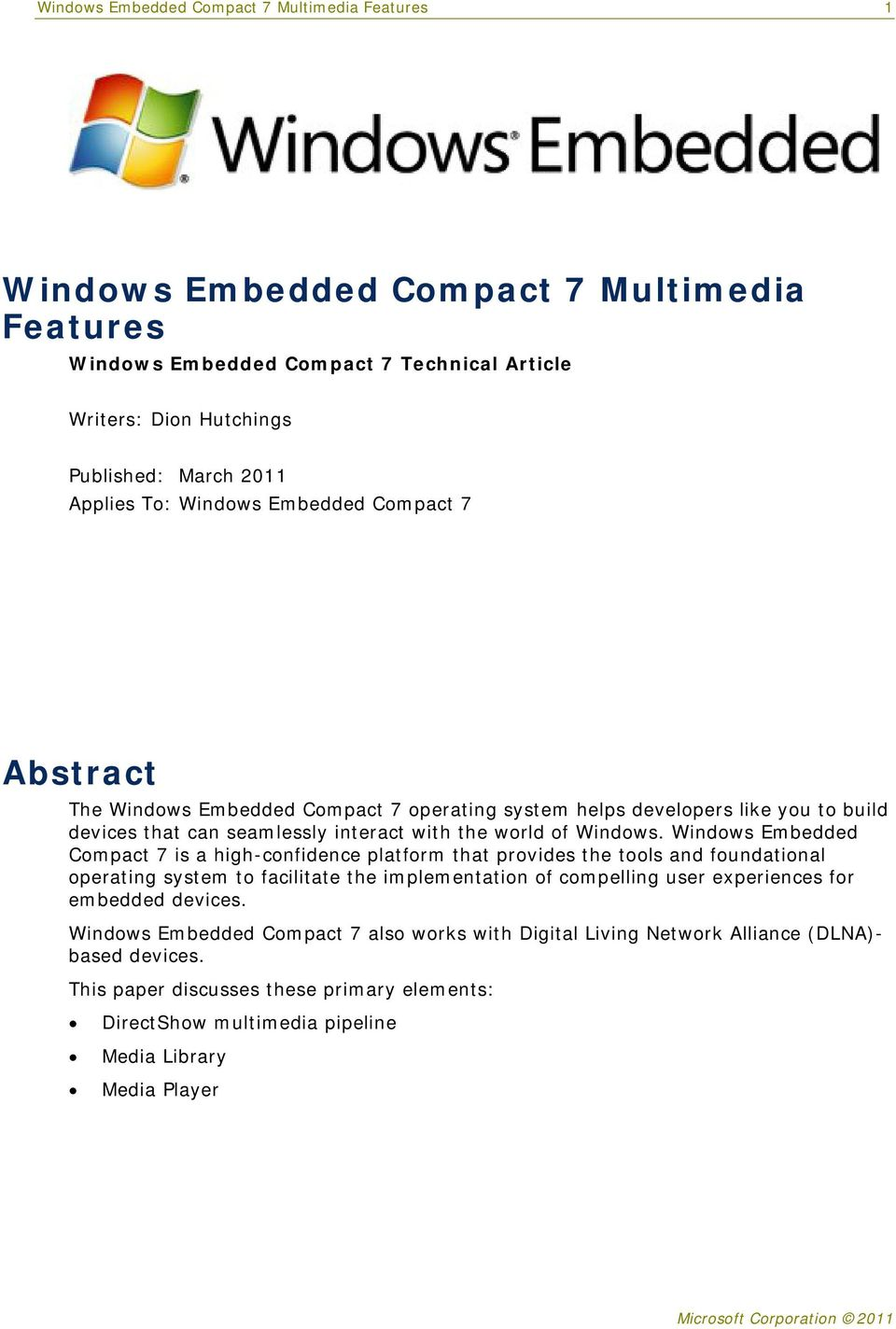 Windows Embedded Compact 7 is a high-confidence platform that provides the tools and foundational operating system to facilitate the implementation of compelling user experiences for embedded