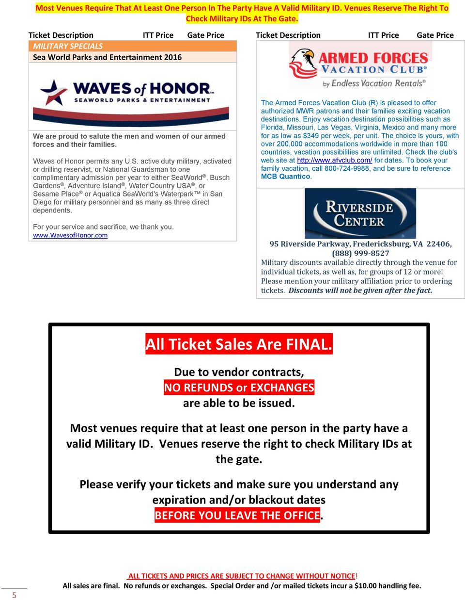 Sea World Parks and Entertainment 2016 We are proud to salute the men and women of our armed forces and their families. Waves of Honor permits any U.S. active duty military, activated or drilling