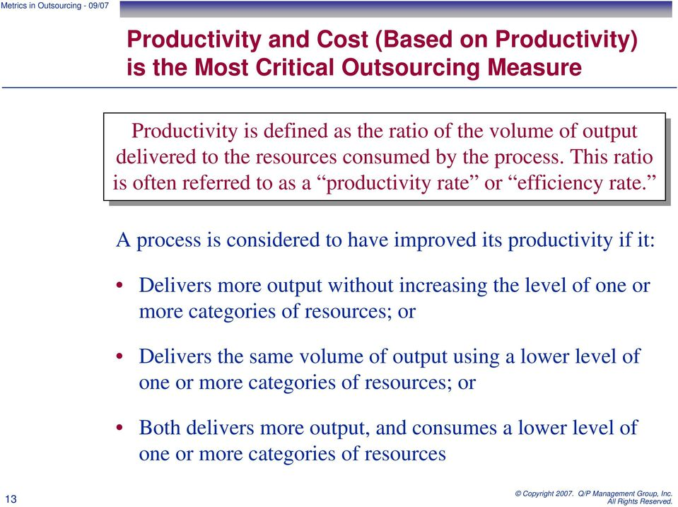 A process is considered to have improved its productivity if it: Delivers more output without increasing the level of one or more categories of resources; or Delivers
