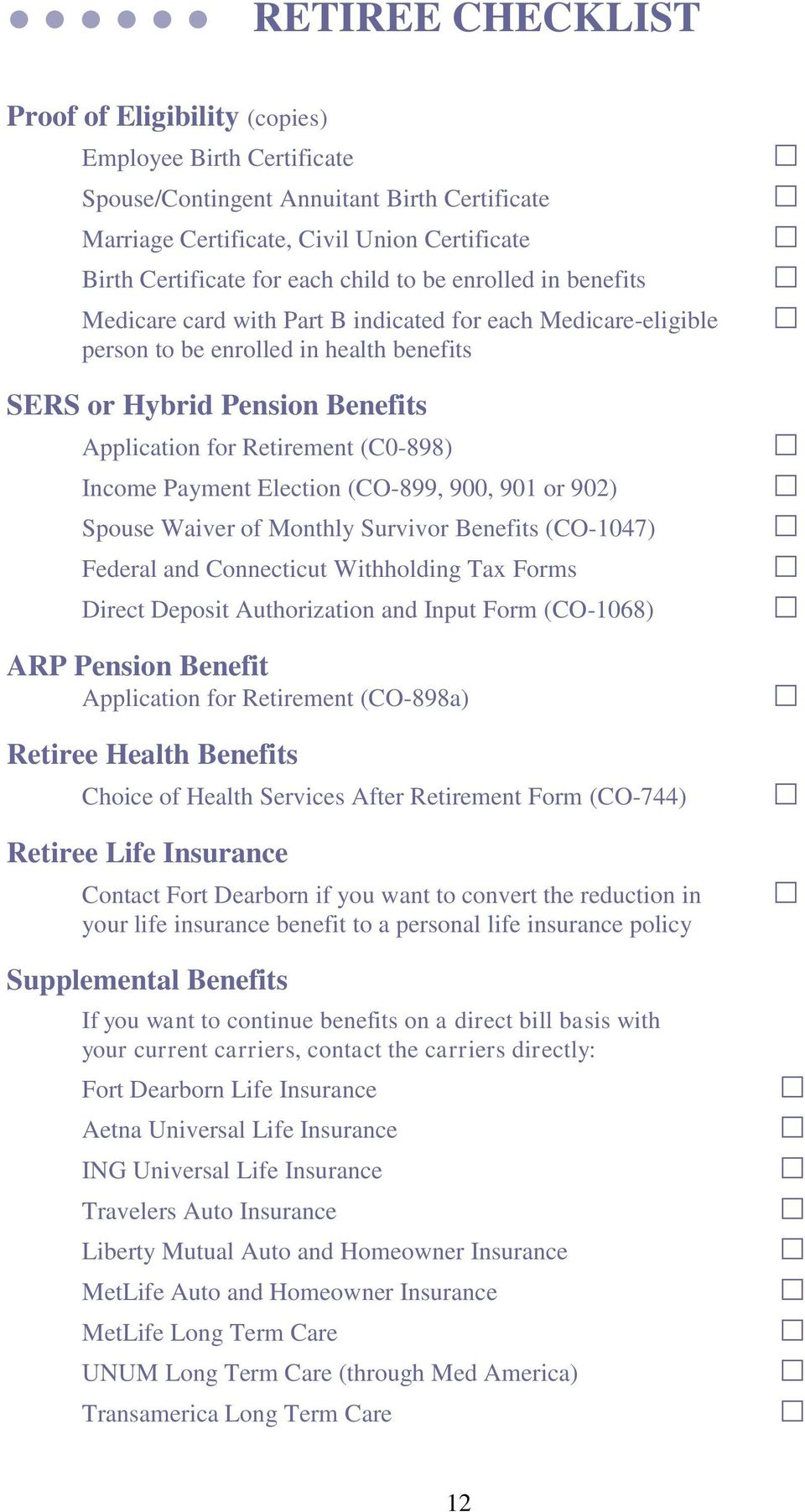Income Payment Election (CO-899, 900, 901 or 902) Spouse Waiver of Monthly Survivor Benefits (CO-1047) Federal and Connecticut Withholding Tax Forms Direct Deposit Authorization and Input Form