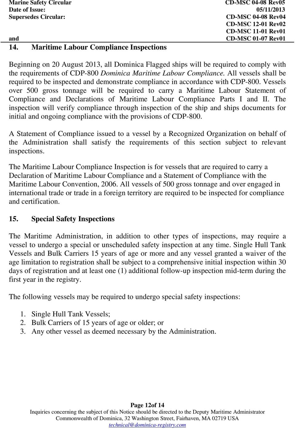 Vessels over 500 gross tonnage will be required to carry a Maritime Labour Statement of Compliance Declarations of Maritime Labour Compliance Parts I II.