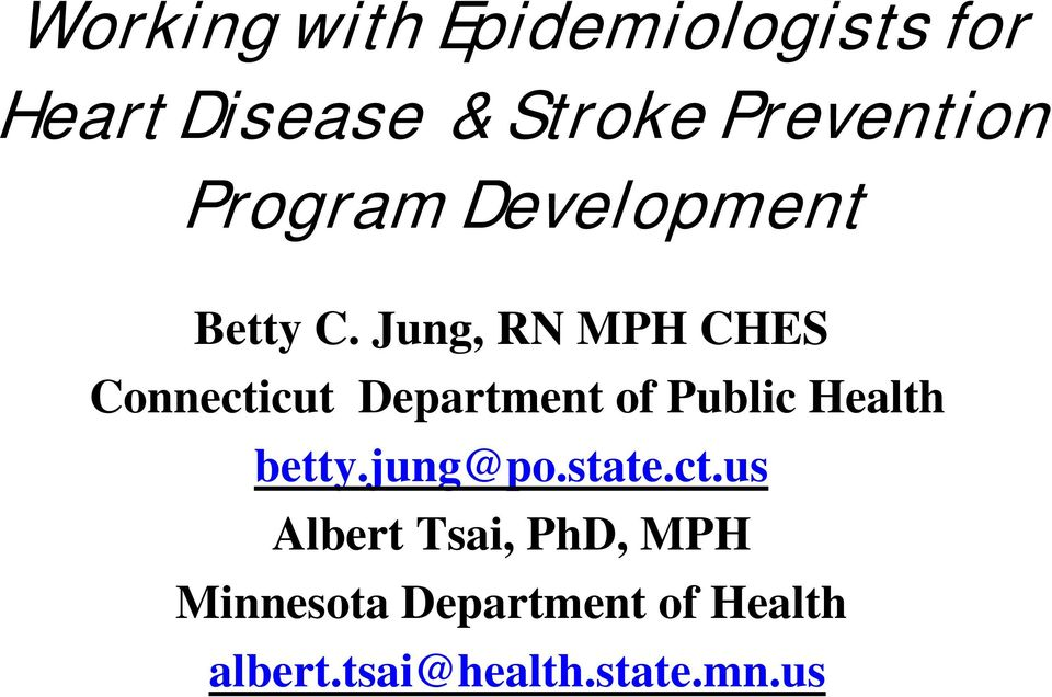 Jung, RN MPH CHES Connecticut Department of Public Health betty.