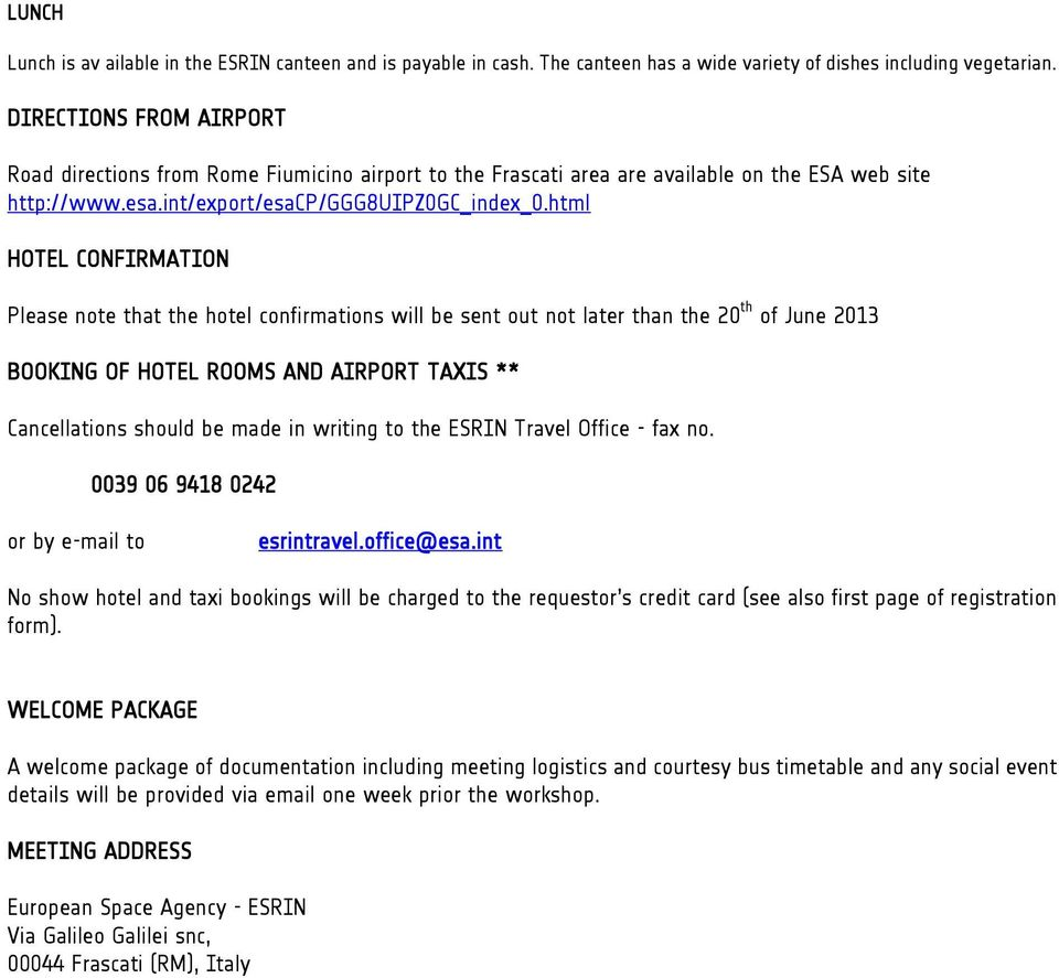 html HOTEL CONFIRMATION Please note that the hotel confirmations will be sent out not later than the 20 th of June 2013 BOOKING OF HOTEL ROOMS AND AIRPORT TAXIS ** Cancellations should be made in