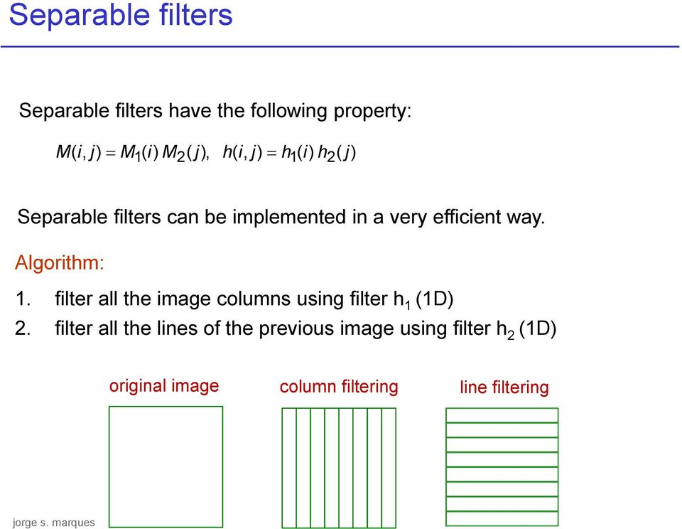 Algorithm: 1. filter all the image columns using filter h 1 (1D) 2.