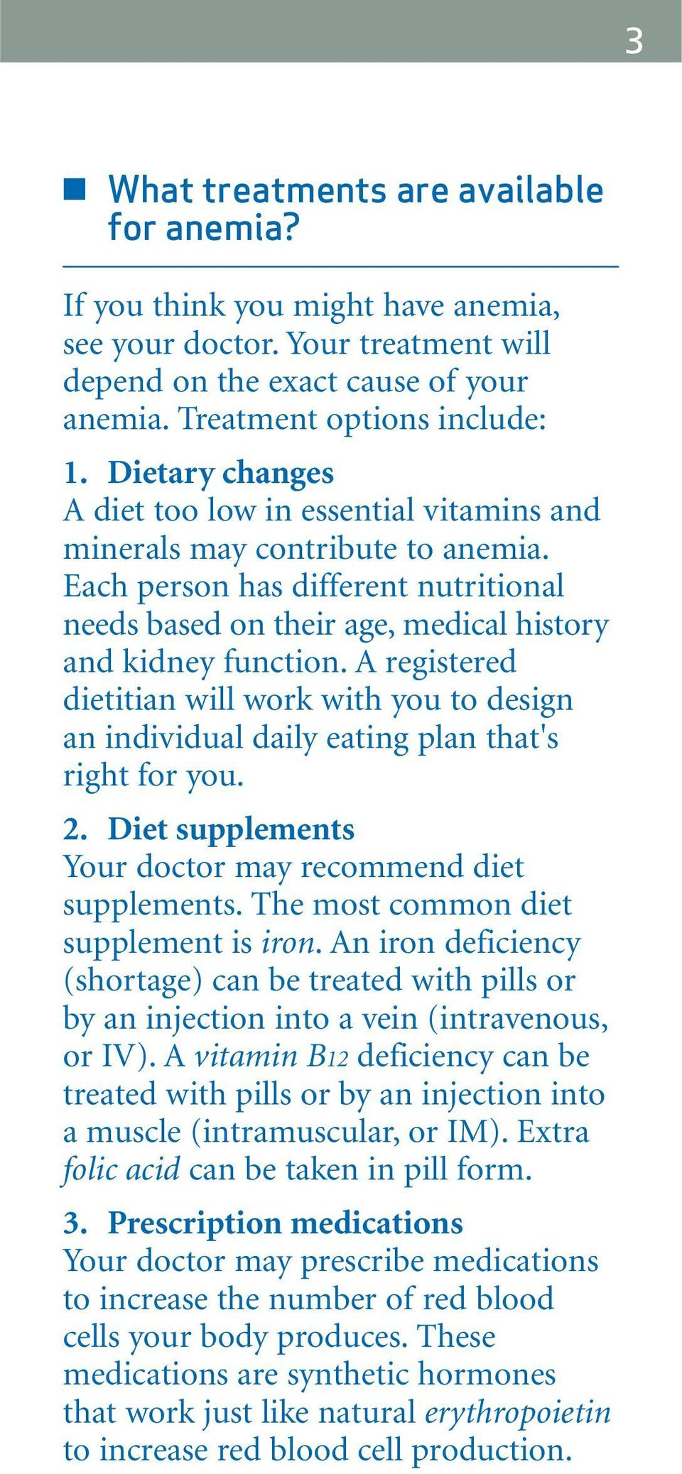A registered dietitian will work with you to design an individual daily eating plan that's right for you. 2. Diet supplements Your doctor may recommend diet supplements.