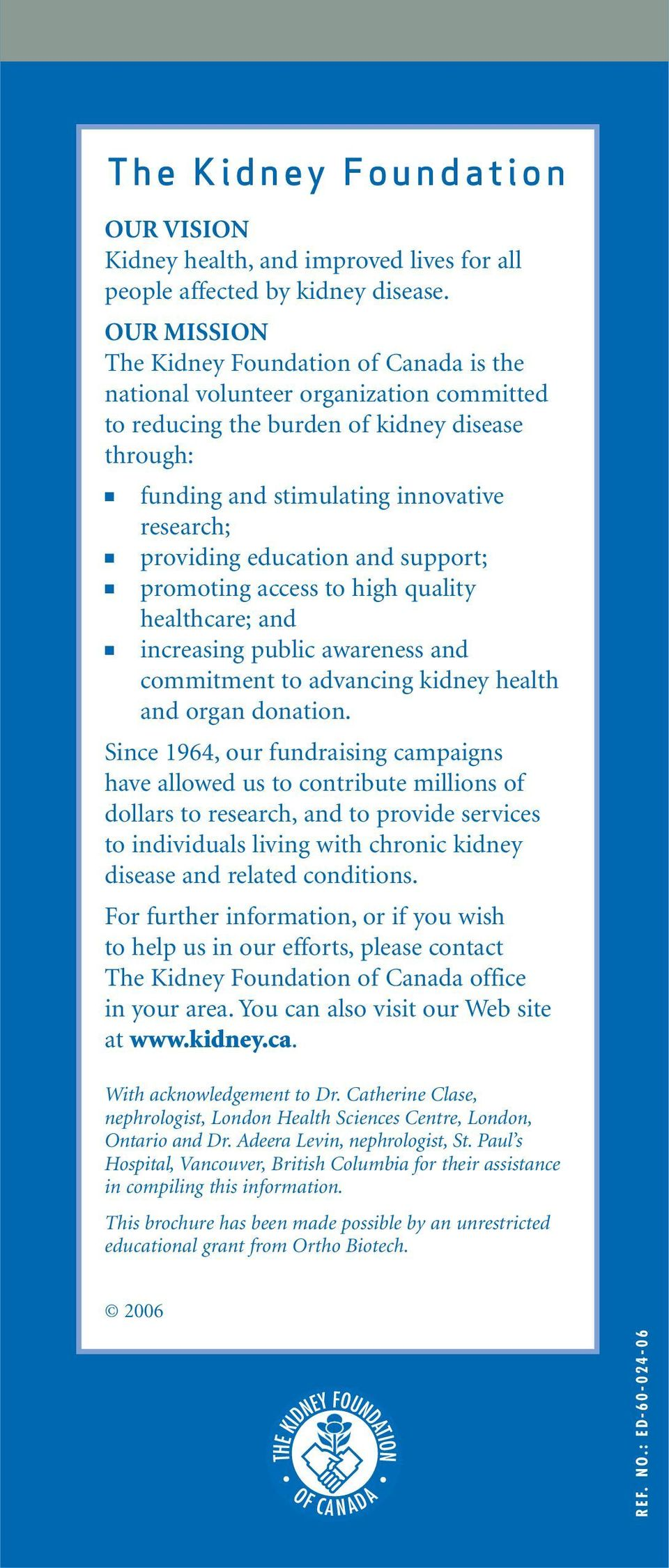 education and support; promoting access to high quality healthcare; and increasing public awareness and commitment to advancing kidney health and organ donation.