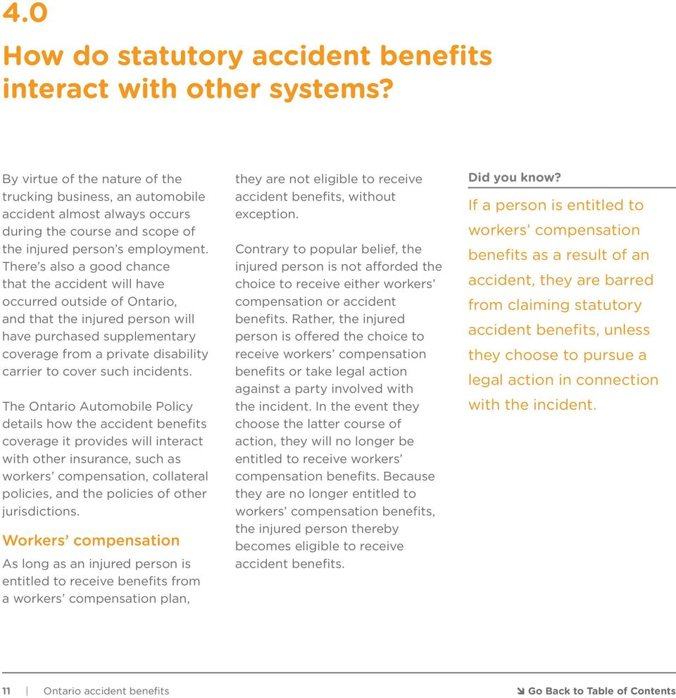 There s also a good chance that the accident will have occurred outside of Ontario, and that the injured person will have purchased supplementary coverage from a private disability carrier to cover