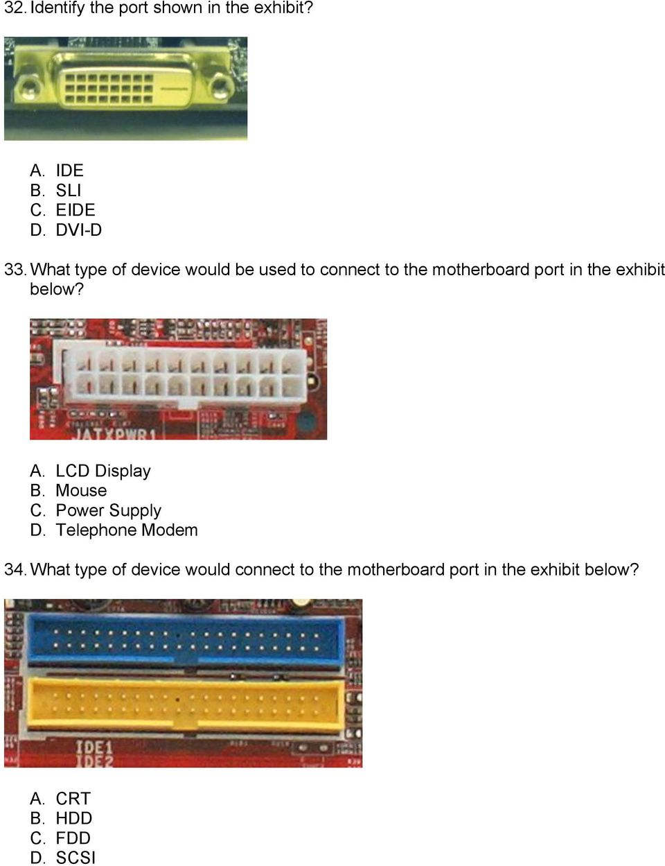 below? A. LCD Display B. Mouse C. Power Supply D. Telephone Modem 34.