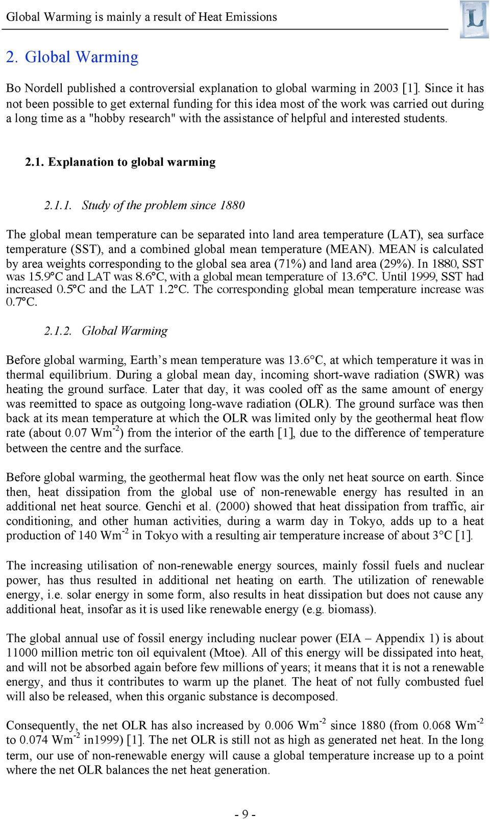 2.1. Explanation to global warming 2.1.1. Study of the problem since 1880 The global mean temperature can be separated into land area temperature (LAT), sea surface temperature (SST), and a combined global mean temperature (MEAN).