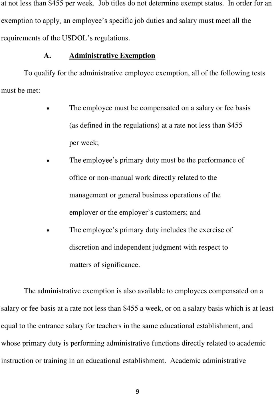 Administrative Exemption To qualify for the administrative employee exemption, all of the following tests must be met: The employee must be compensated on a salary or fee basis (as defined in the