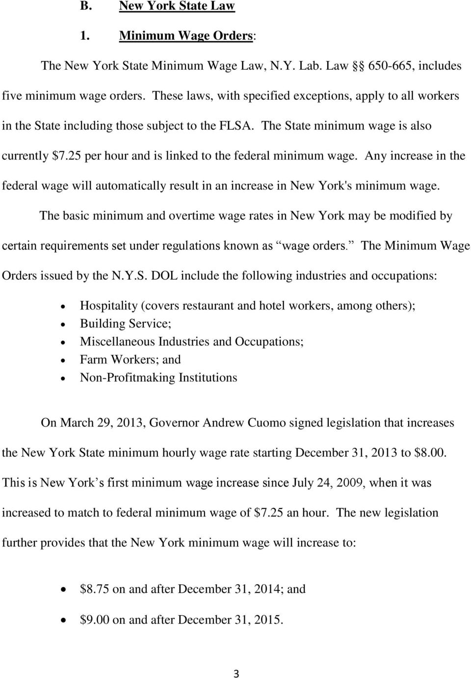 25 per hour and is linked to the federal minimum wage. Any increase in the federal wage will automatically result in an increase in New York's minimum wage.