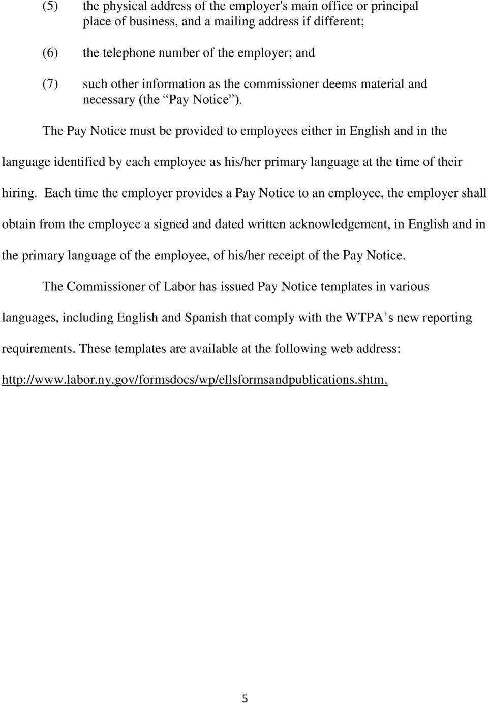The Pay Notice must be provided to employees either in English and in the language identified by each employee as his/her primary language at the time of their hiring.