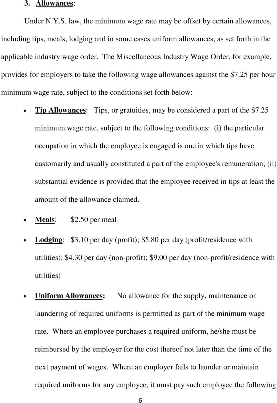 The Miscellaneous Industry Wage Order, for example, provides for employers to take the following wage allowances against the $7.