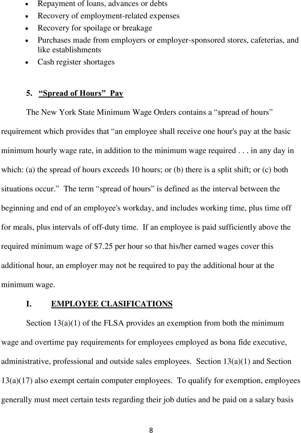 Spread of Hours Pay The New York State Minimum Wage Orders contains a spread of hours requirement which provides that an employee shall receive one hour's pay at the basic minimum hourly wage rate,