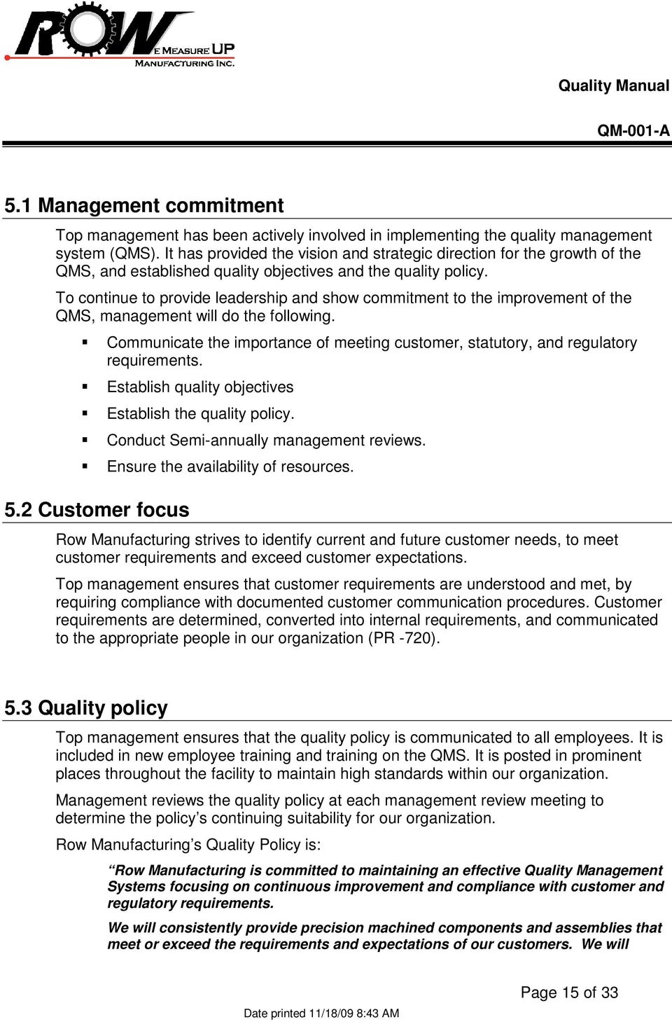 To continue to provide leadership and show commitment to the improvement of the QMS, management will do the following.