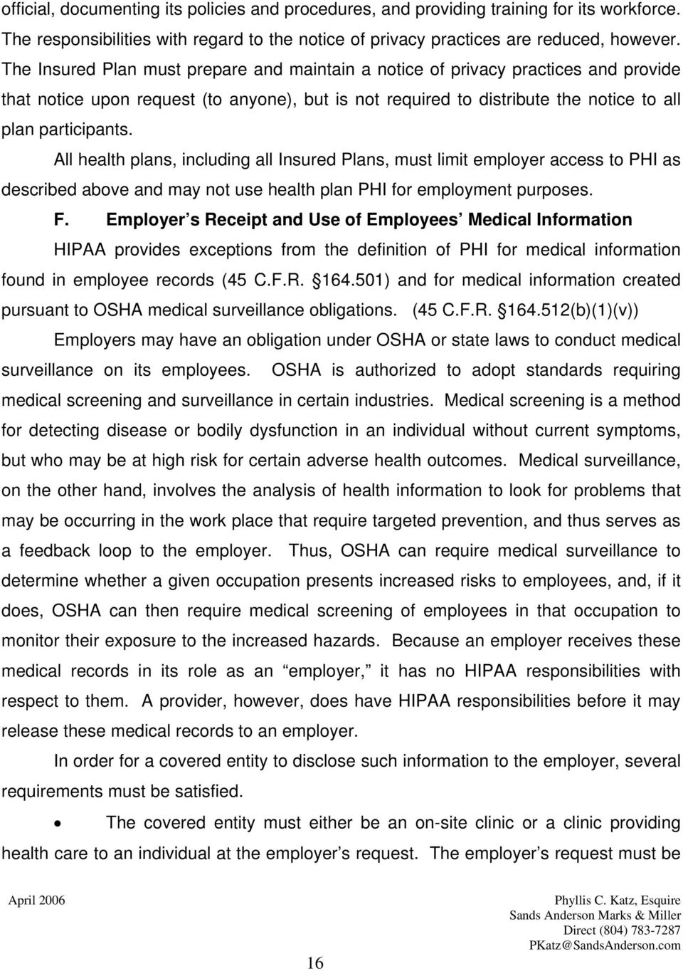 All health plans, including all Insured Plans, must limit employer access to PHI as described above and may not use health plan PHI for employment purposes. F.