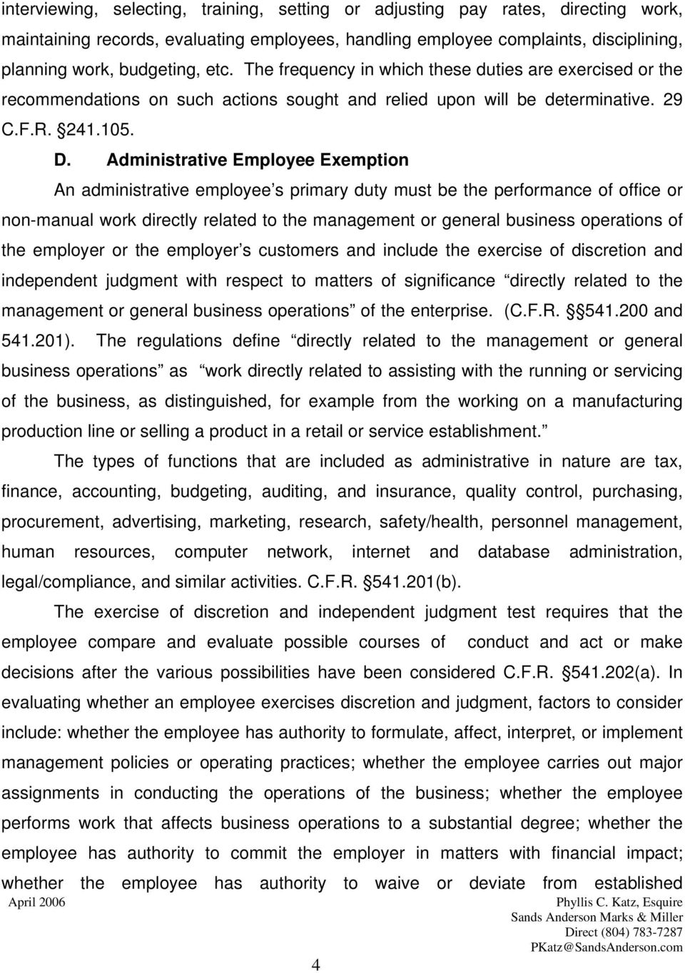 Administrative Employee Exemption An administrative employee s primary duty must be the performance of office or non-manual work directly related to the management or general business operations of