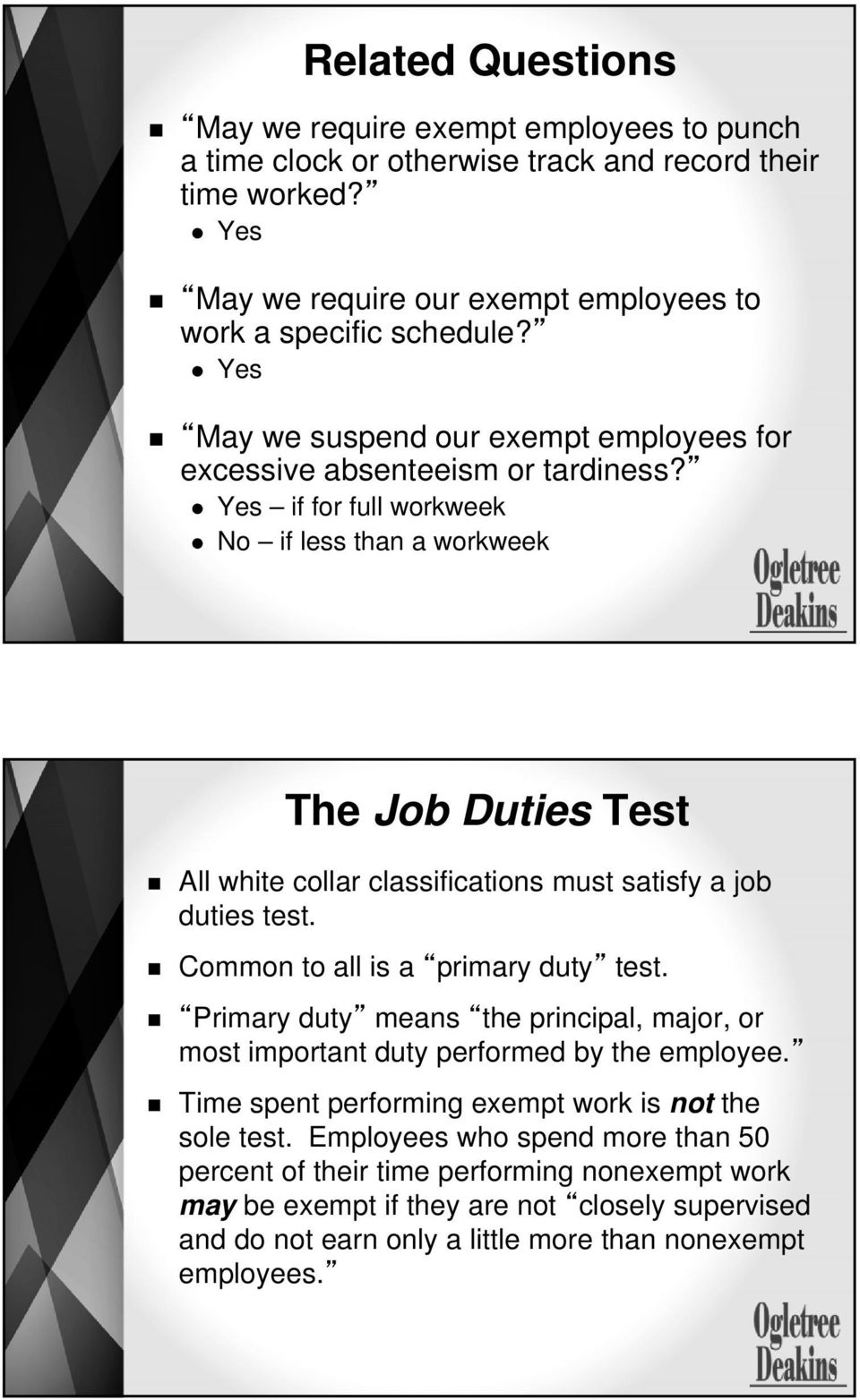 Yes if for full workweek No if less than a workweek The Job Duties Test All white collar classifications must satisfy a job duties test. Common to all is a primary duty test.