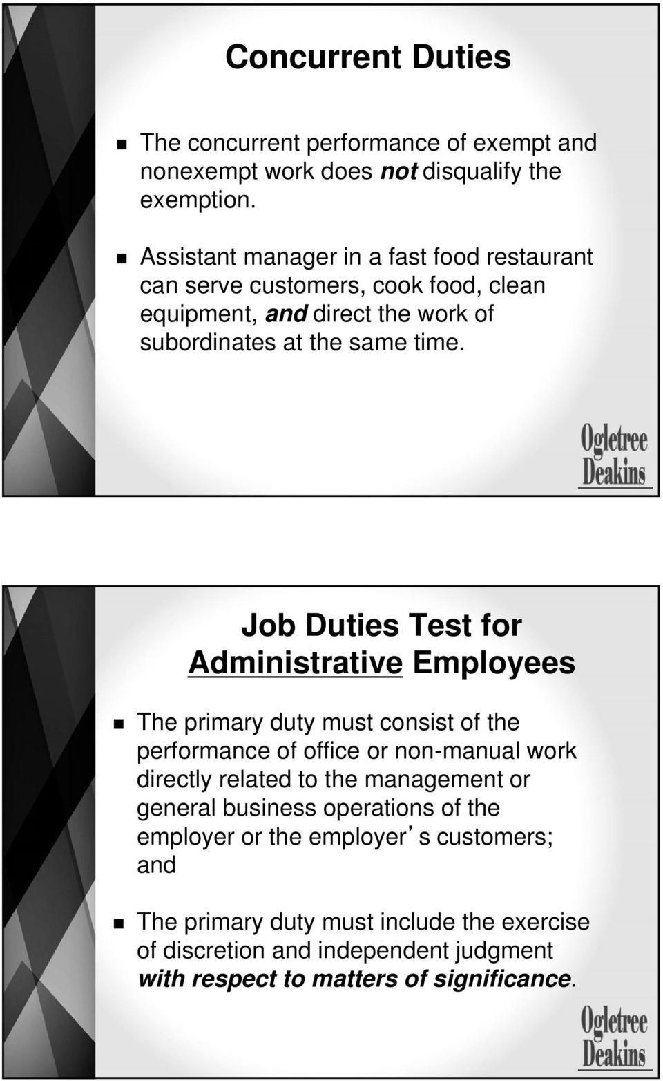 Job Duties Test for Administrative Employees The primary duty must consist of the performance of office or non-manual work directly related to the