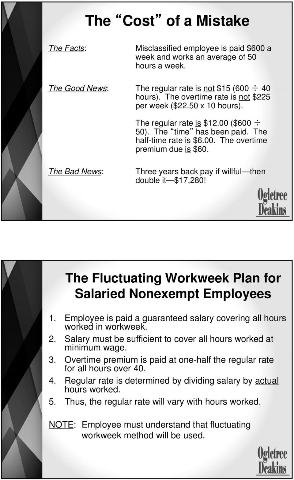 The Bad News: Three years back pay if willful then double it $17,280! The Fluctuating Workweek Plan for Salaried Nonexempt Employees 1.