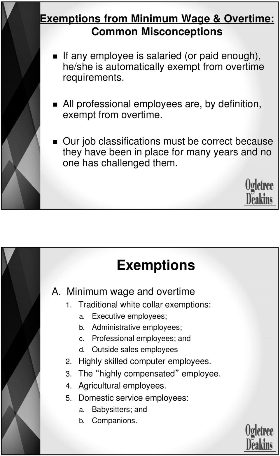 Our job classifications must be correct because they have been in place for many years and no one has challenged them. Exemptions A. Minimum wage and overtime 1.