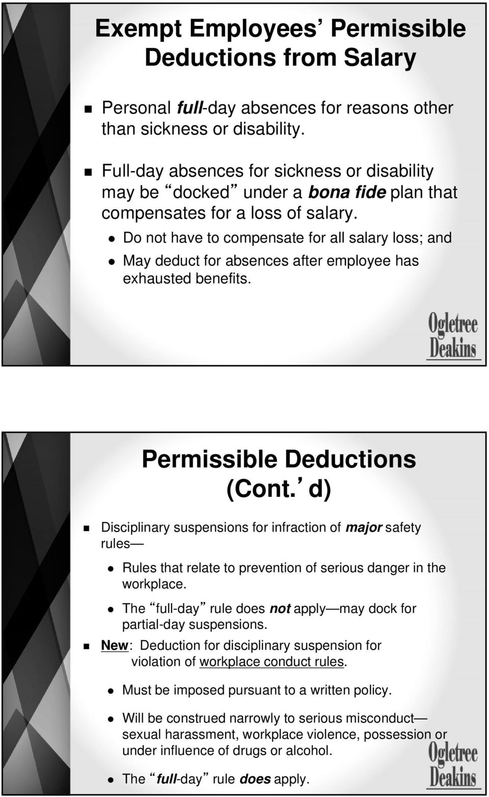 Do not have to compensate for all salary loss; and May deduct for absences after employee has exhausted benefits. Permissible Deductions (Cont.