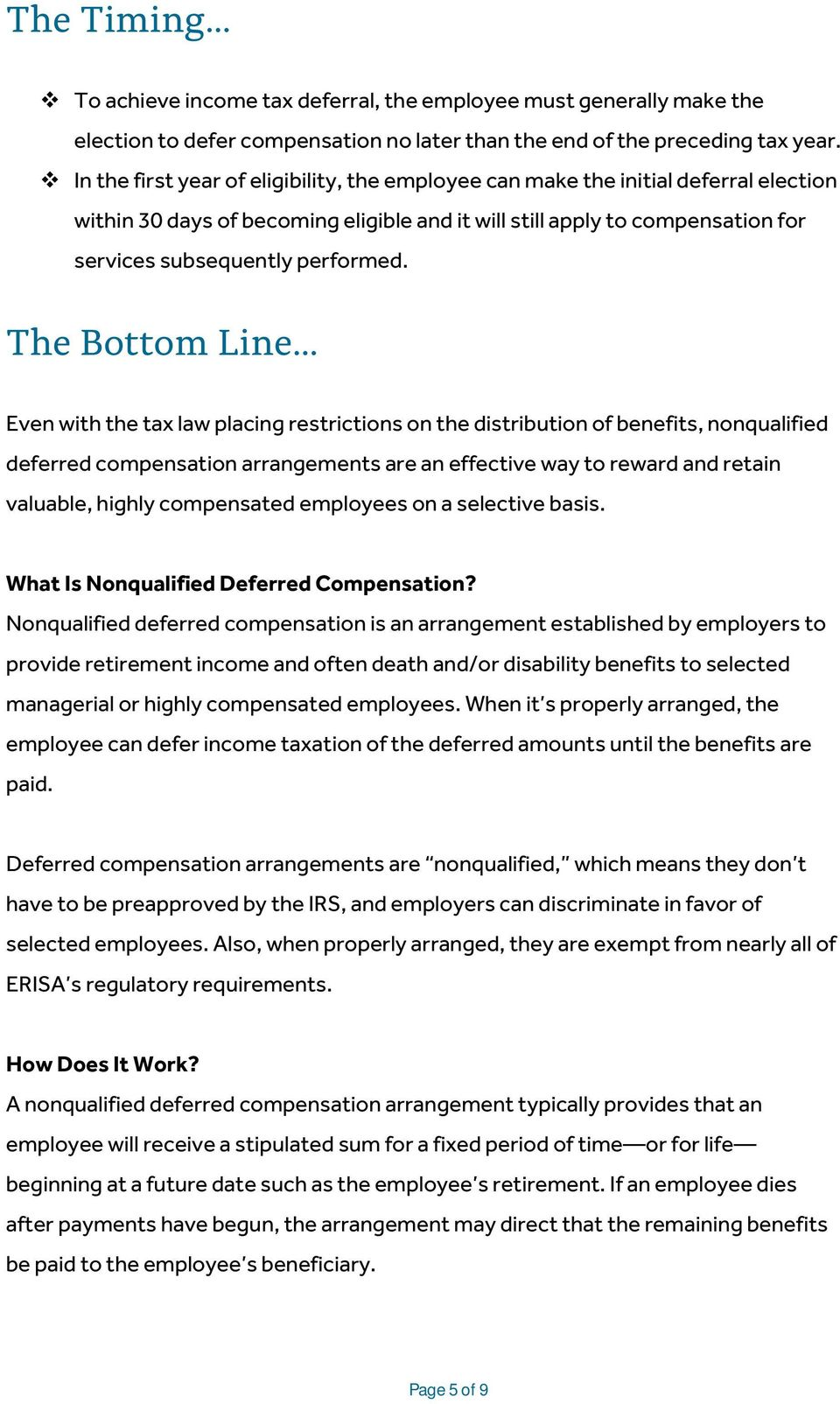 The Bottom Line Even with the tax law placing restrictions on the distribution of benefits, nonqualified deferred compensation arrangements are an effective way to reward and retain valuable, highly