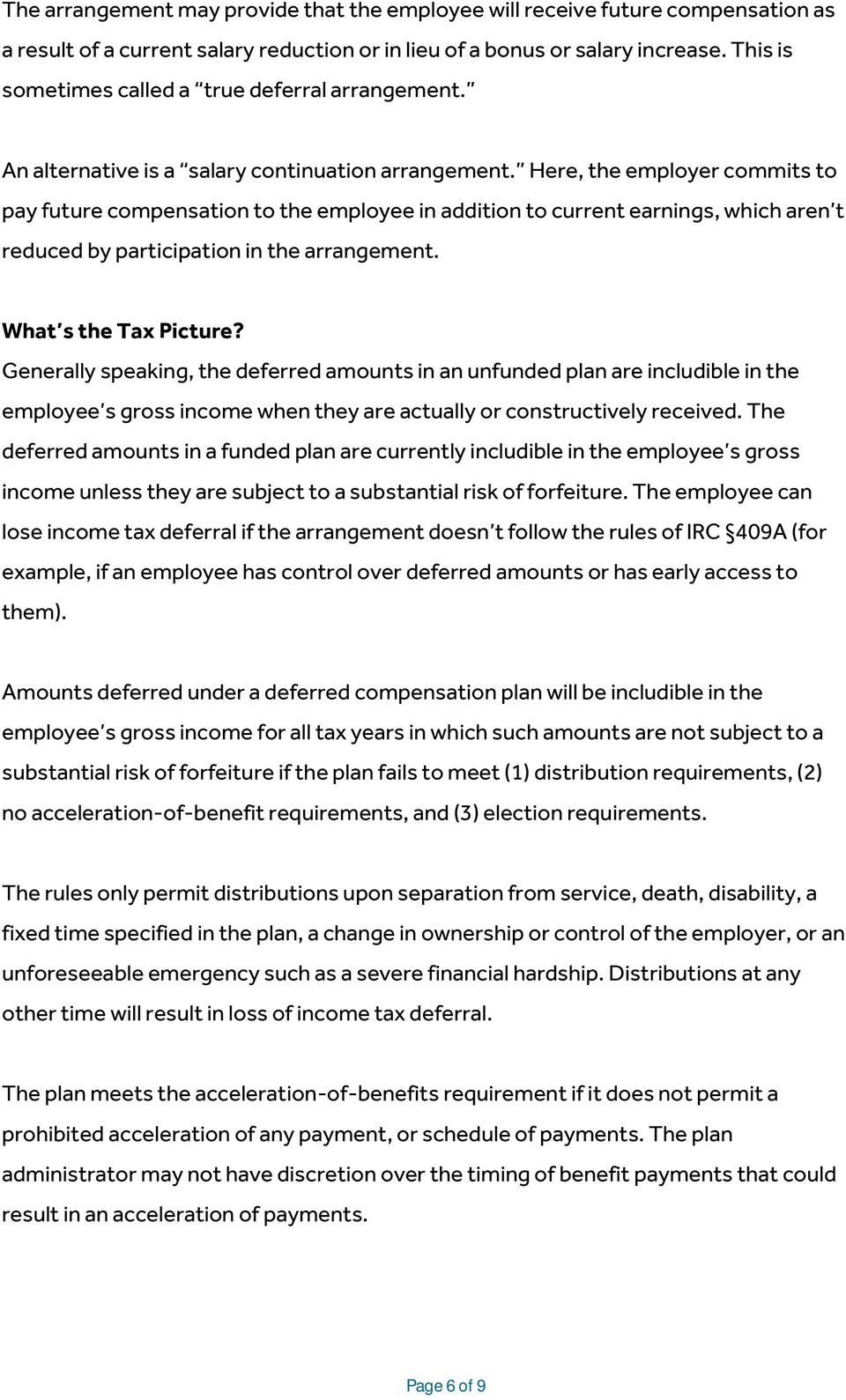 Here, the employer commits to pay future compensation to the employee in addition to current earnings, which aren t reduced by participation in the arrangement. What s the Tax Picture?