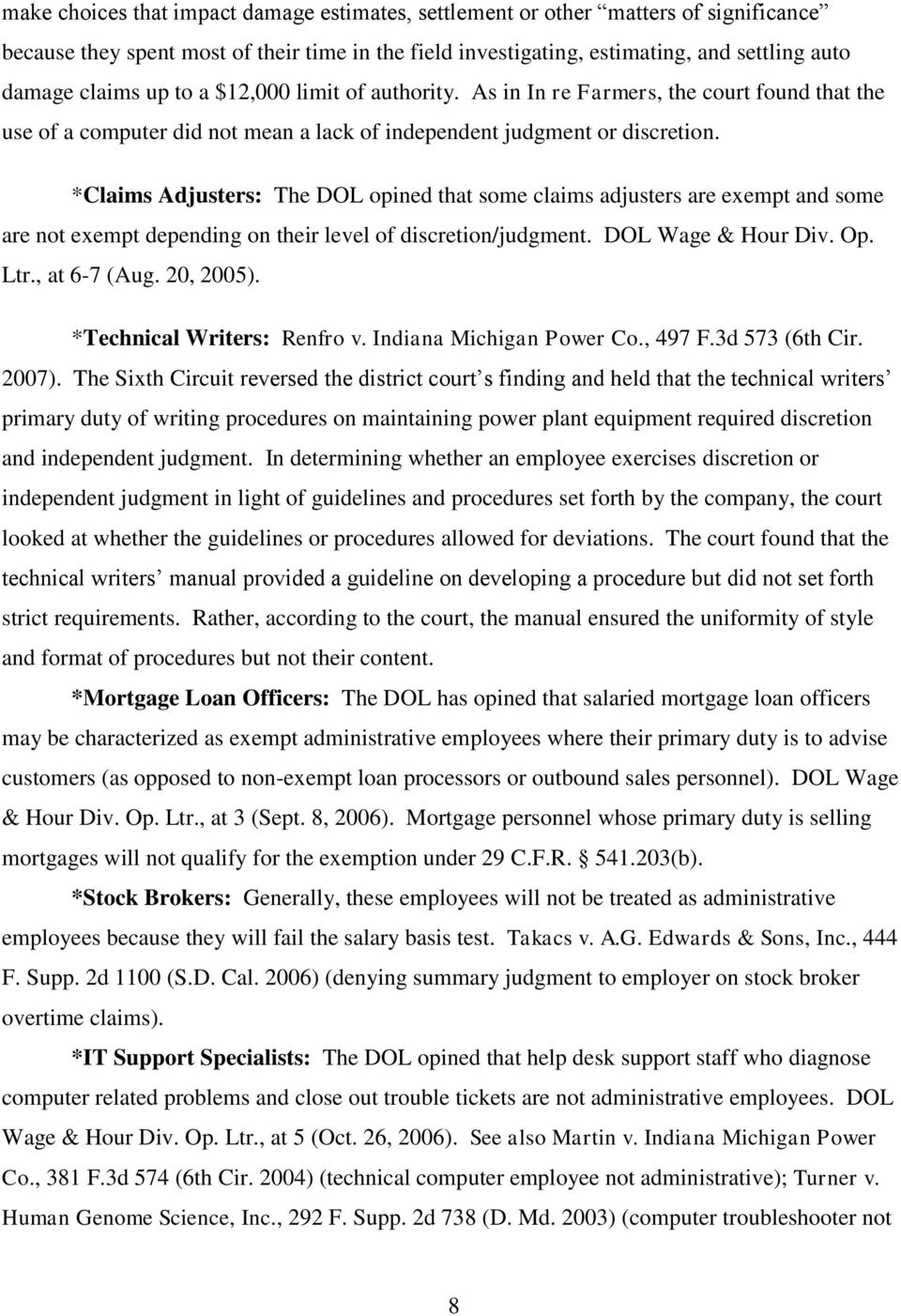 *Claims Adjusters: The DOL opined that some claims adjusters are exempt and some are not exempt depending on their level of discretion/judgment. DOL Wage & Hour Div. Op. Ltr., at 6-7 (Aug. 20, 2005).