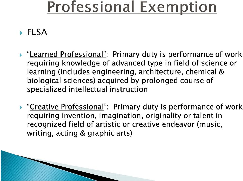 of specialized intellectual instruction Creative Professional : Primary duty is performance of work requiring