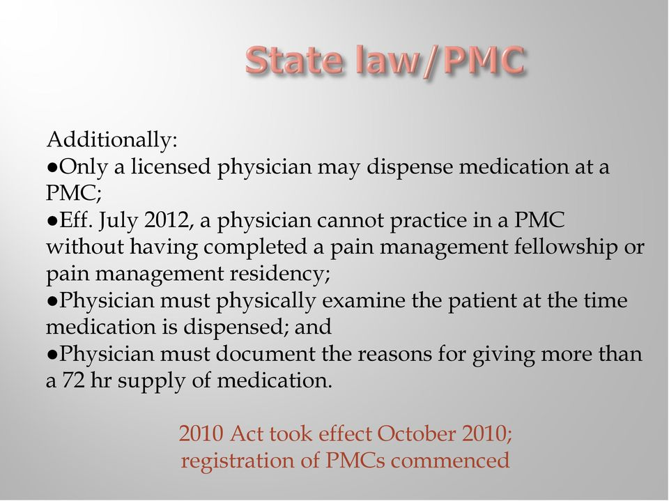 management residency; Physician must physically examine the patient at the time medication is dispensed; and