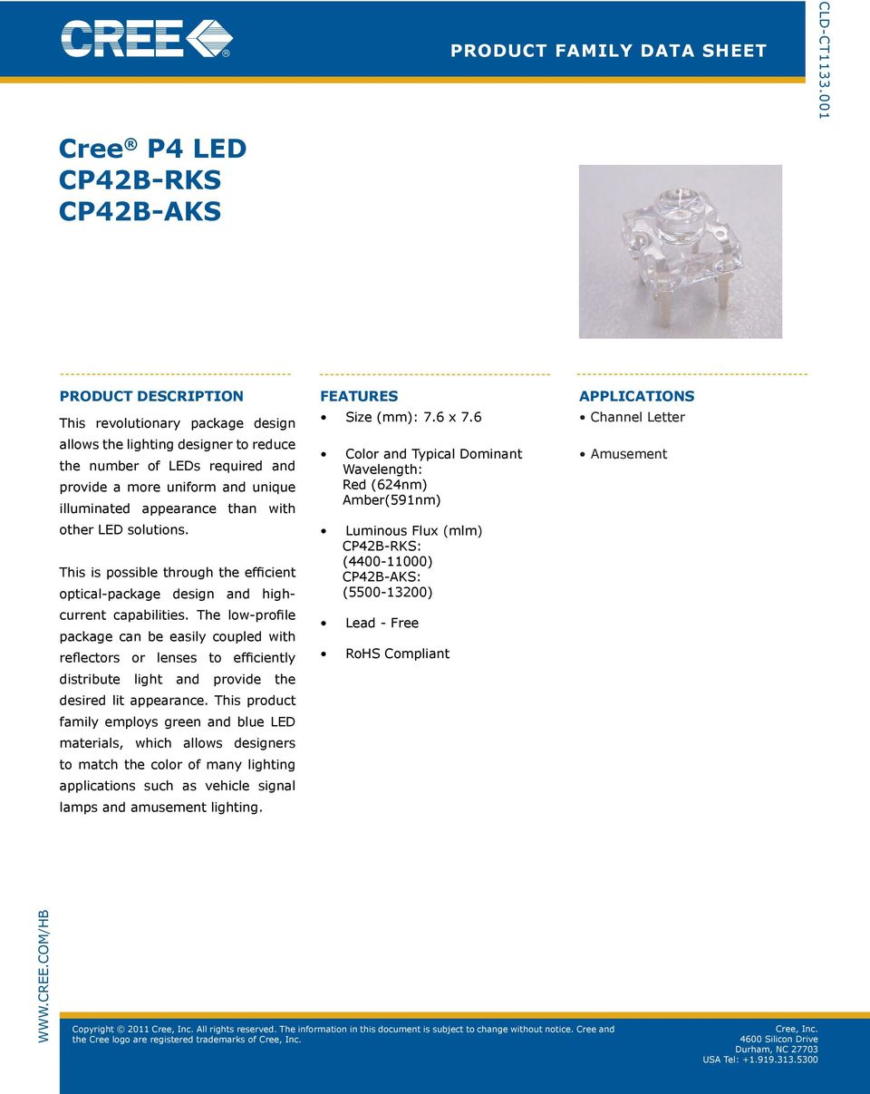 other LED solutions. This is possible through the efficient optical-package design and highcurrent capabilities.