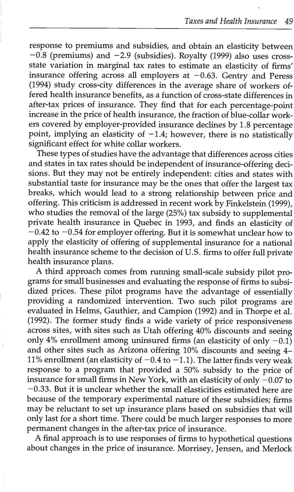 Gentry and Peress (1994) study cross-city differences in the average share of workers offered health insurance benefits, as a function of cross-state differences in after-tax prices of insurance.