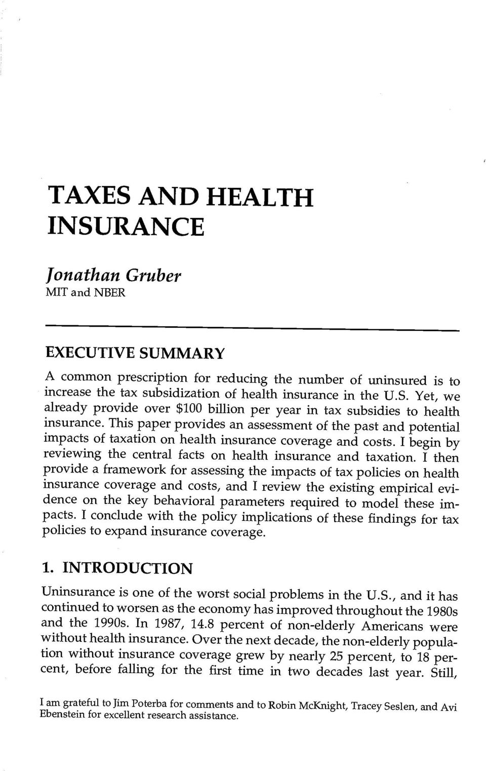 This paper provides an assessment of the past and potential impacts of taxation on health insurance coverage and costs. I begin by reviewing the central facts on health insurance and taxation.