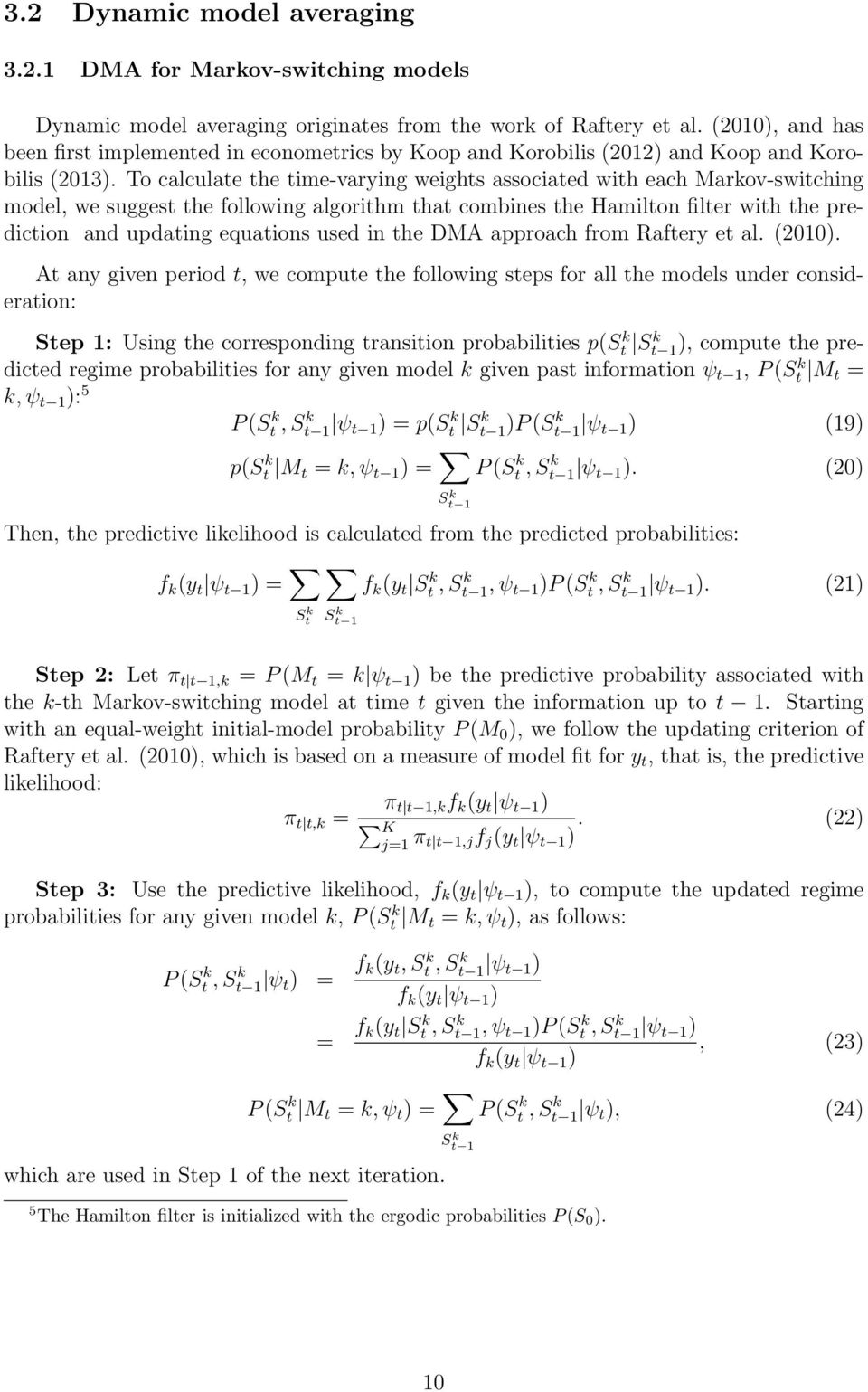 To calculate the time-varying weights associated with each Markov-switching model, we suggest the following algorithm that combines the Hamilton filter with the prediction and updating equations used