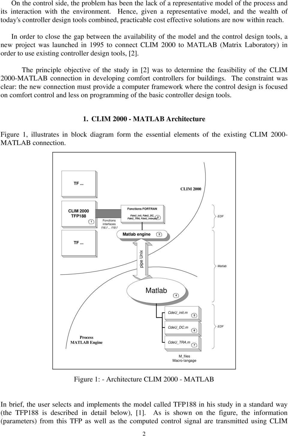 In order to close the gap between the availability of the model and the control design tools, a new project was launched in 1995 to connect CLIM 2000 to MATLAB (Matrix Laboratory) in order to use