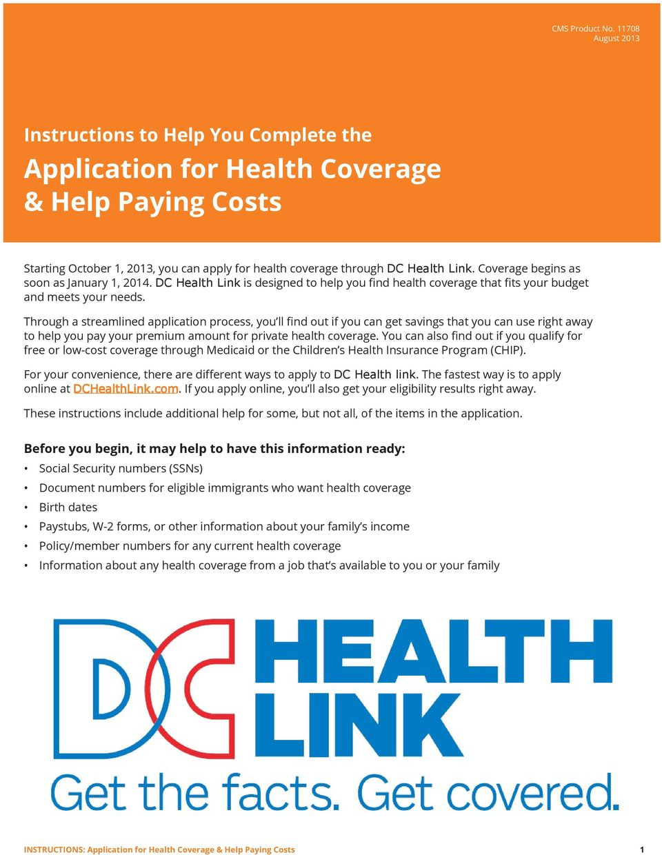Coverage begins as soon as January 1, 2014. DC Health Link is designed to help you find health coverage that fits your budget and meets your needs.