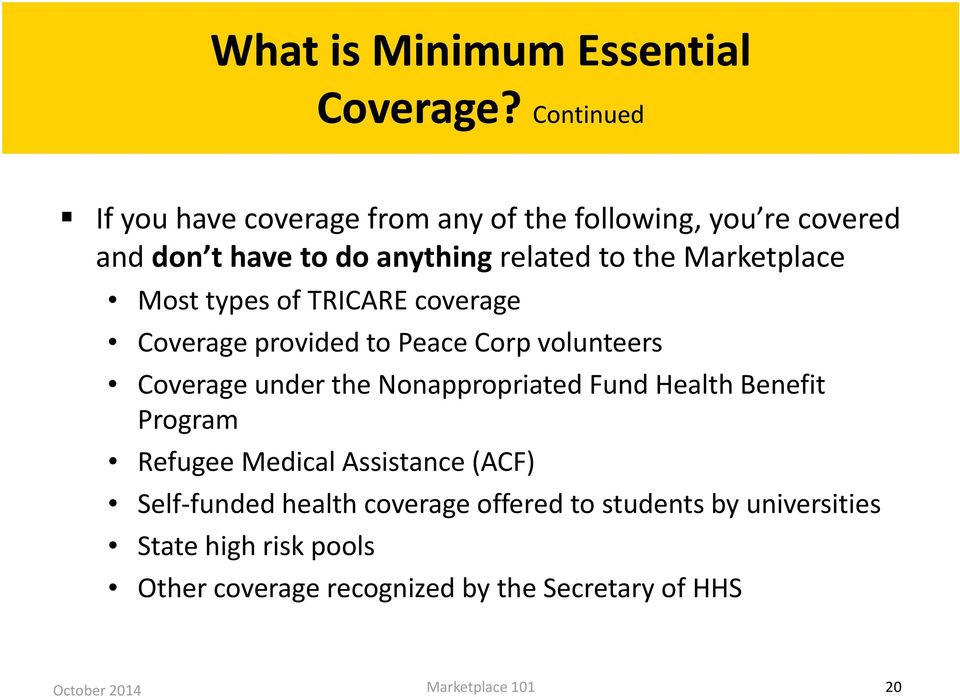 Marketplace Most types of TRICARE coverage Coverage provided to Peace Corp volunteers Coverage under the