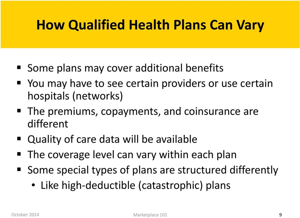 are different Quality of care data will be available The coverage level can vary within each plan