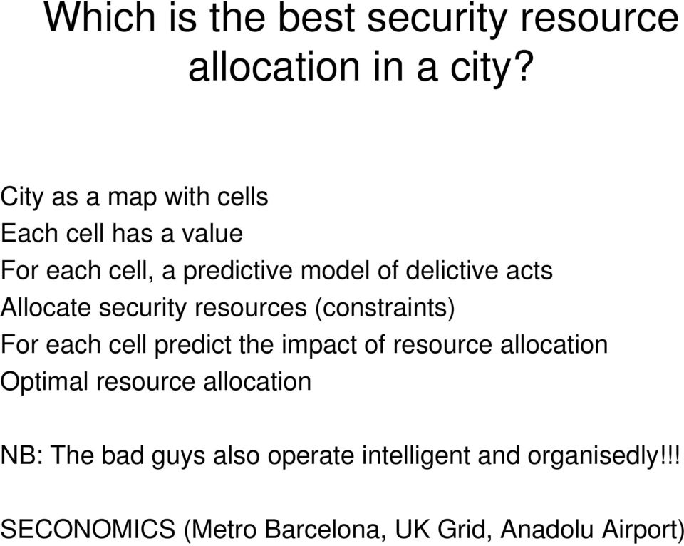 Allocate security resources (constraints) For each cell predict the impact of resource allocation